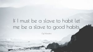 108843-Og-Mandino-Quote-If-I-must-be-a-slave-to-habit-let-me-be-a-slave